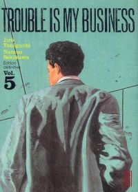 Trouble is my business T5 : , manga chez Kana de Taniguchi