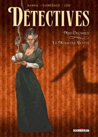 Détectives T1 : Miss Crumble – Le monstre botté, bd chez Delcourt de Hanna, Guinebaud, Lou
