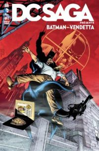 DC Saga présente T1 : Batman Vendetta, comics chez Urban Comics de Barr, Bedard, Rags, Golden, Imaginary friends studio, Roy