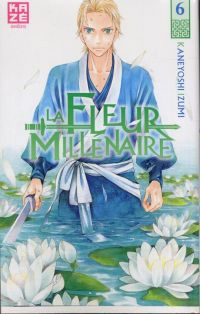 La fleur millénaire T6, manga chez Kazé manga de Kaneyoshi