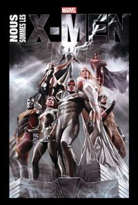 Nous sommes les X-Men, comics chez Panini Comics de Wein, Byrne, Thomas, Lee, Kelly, Nocenti, Claremont, Morrison, Kirby, Adams, Adams, Davis, Quitely, Cockrum, Lee, Collectif, Granov