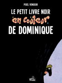 Le Petit livre noir de Dominique, bd chez Vide Cocagne de Pixel Vengeur