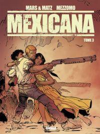 Mexicana T3, bd chez Glénat de Mars, Matz, Mezzomo, Labriet