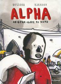 Alpha, Abidjan - Gare du nord : , bd chez Gallimard de Bessora, Barroux