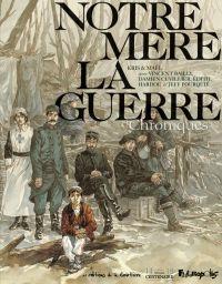 Chroniques de Notre mère la Guerre, bd chez Futuropolis de Kris, Bailly, Hardoc, Pourquié, Cuvillier, Edith, Maël