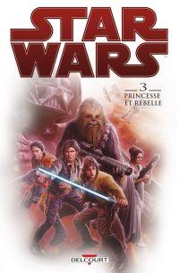 Star Wars T3 : Princesse et rebelle (0), comics chez Delcourt de Wood, Hugonnard-Bert, Crety, Eltaeb
