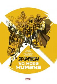 X-Men - No more humans, comics chez Panini Comics de Carey, Larroca, Guru efx, Cox, Milla, Ponsor