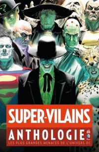 Super-vilains anthologie : Les plus grandes menaces de l'univers DC (0), comics chez Urban Comics de Landis, Byrne, O'neil, Siegel, Larsen, Millar, Wein, Johns, Beatty, Hamilton, Broome, Michelinie, Cameron, Waid, Wolfman, Immonen, Kirby, Aparo, Patterson, Burnley, Jones, Jock, Kane, Adams, Peddy, Cummings, Ditko, Chiarello, Perez, Shuster, Toth, Reis, H