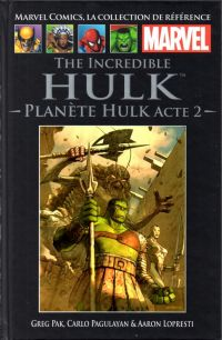 Marvel Comics, la collection de référence T19 : The Incredible Hulk - Planète Hulk Acte 2 (0), comics chez Hachette de Pak, Frank, Lopresti, Pagulayan, Martin, Kindzierski, Sotomayor
