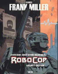 Robocop : Mort ou Vif T1 : , comics chez Wetta de Grant, Miller, Öztekin, Shalvey, Bellaire, Garland