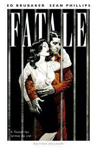 Fatale T4 : Toutes les larmes du ciel, comics chez Delcourt de Brubaker, Phillips, Breitweiser