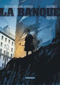 La Banque – cycle 2 : 1857-1871, T3 : 1857-1871 (0), bd chez Dargaud de Guillaume, Boisserie, Kerfriden, Delf