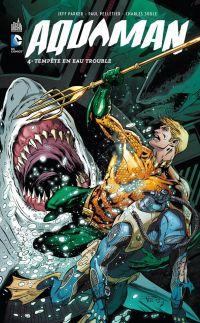 Aquaman T4 : Tempête en eau trouble (0), comics chez Urban Comics de Soule, Parker, Pelletier, Diaz, Saiz, Martinez, Guichet, Dalhouse, Eyring, Quintana, Cox, Beredo, Reis, Prado, Reis