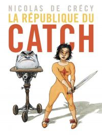 La République du catch T1, manga chez Casterman de de Crecy