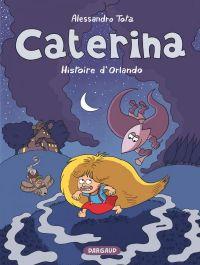Caterina T2 : Histoire d'orlando, bd chez Dargaud de Tota, Sapin