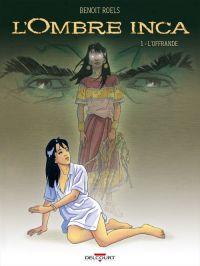 L'Ombre Inca T1 : L'Offrande (0), bd chez Delcourt de Roels