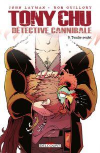 Tony Chu, détective cannibale T9 : Tendre poulet, comics chez Delcourt de Layman, Guillory, Wells