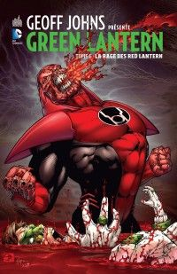 Geoff Johns présente T6 : La rage des Red Lanterns, comics chez Urban Comics de Johns, Reis, Davis, Mckone, Ruffino, Lanning, Smith