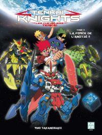 Tenkai knights T4 : La force de l'amitié !! (0), manga chez Kazé manga de Takamisaki
