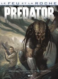 Le Feu et la Roche T3 : Predator, comics chez Wetta de Williamson, Mooneyham, Brown, Palumbo