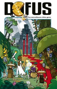Dofus T22 : Les merveilleuses cités gores, manga chez Ankama de Tot, Mojo, Ancestral z