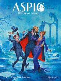 Aspic, détectives de l'étrange T4 : Vaudeville chez les Vampires (0), bd chez Soleil de Gloris, Lamontagne, Aureyre