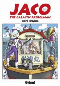 Jaco The Galactic Patrolman, manga chez Glénat de Toriyama