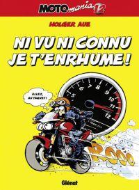 Motomania T12 : Ni vu ni connu je t'enrhume !, bd chez Glénat de Aue