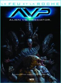 Le Feu et la Roche T4 : Alien vs. Predator (0), comics chez Wetta de Sebela, Olivetti, Gist