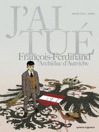 J'ai tué T2 : François-Ferdinand archiduc d'Autriche (0), bd chez Vents d'Ouest de Le Galli, Héloret