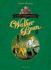 L'Insubmersible Walker bean T1, bd chez Sarbacane de Renier