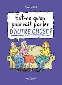 Est-ce qu'on pourrait parler d'autre chose ? : Est-ce qu'on pourrait parler d'autre chose ?, bd chez Gallimard de Chast