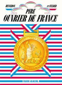 Pire ouvrier de France, bd chez Fluide Glacial de Felder, Besseron