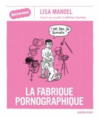 La Fabrique pornographique, bd chez Casterman de Mandel