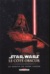 Star Wars - Le côté obscur T5 : Le destin de Dark Vador (0), comics chez Delcourt de Windham, Marz, Kindzierski, Leonardi, Plunkett, Castellini, Teranishi, Major, Trevino, McCaig