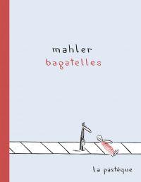 Bagatelles, bd chez La pastèque de Mahler