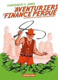 Les Aventuriers de la finance perdue : Le procès de la finance internationale (0), bd chez Casterman de Chavagneux, James
