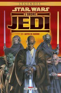 Star Wars - L'Ordre Jedi T2 : Actes de guerre, comics chez Delcourt de Stradley, Fabbri, McCaig, Beck