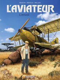 L'Aviateur T1 : L'envol (0), bd chez Dargaud de Kraehn, Arnoux, Millien, Jambers