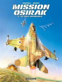 Mission Osirak T2 : Le raid impossible (0), bd chez Dargaud de Bartoll, Brahy, Bell, Lepelletier