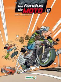 Les fondus de moto T8, bd chez Bamboo de Richez, Cazenove, Bloz, Amouriq, Mirabelle