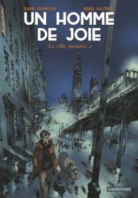 Un Homme de joie T2 : La ville monstre, bd chez Casterman de Hautière, François