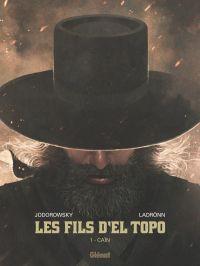 Les Fils d'El Topo T1 : Caïn (0), bd chez Glénat de Jodorowsky, Ladrönn, Facio Garcia