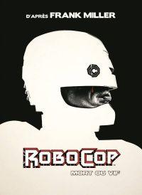 Robocop : Mort ou Vif, comics chez Wetta de Brisson, Grant, Miller, Shalvey, Öztekin, Garland, Bellaire
