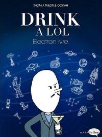 Drink a LOL T2 : Electron ivre (0), bd chez Marabout de Taylor, Ookah