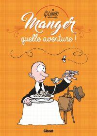 Manger, quelle aventure, bd chez Glénat de Quino
