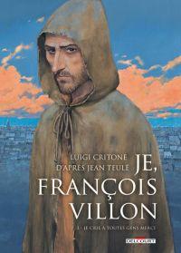 Je, François Villon T3 : Je crie à toutes gens merci (0), bd chez Delcourt de Critone, Casetti