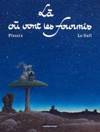 Là où vont les fourmis, bd chez Casterman de Le Gall, Plessix, Orsini