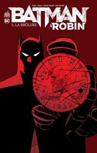 Batman et Robin T5 : La brûlure, comics chez Urban Comics de Tomasi, Gray, Mahnke, Gleason, Kalisz, Aviña