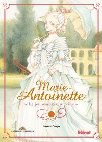 Marie-Antoinette - La jeunesse d'une reine : , manga chez Glénat de Soryo